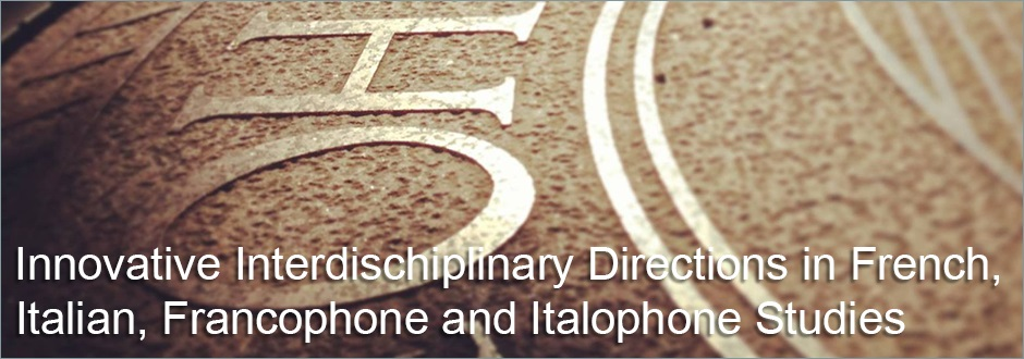 Innovative Interdisciplinary Directions in French, Italian, Francophone and Italophone Studies